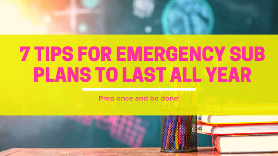 7 tips for emergency sub plans to get you through all year
