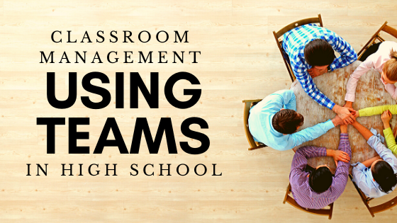 Using teams in your high school classroom management strategy